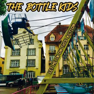 The Bottle Kids - Let Me In On This Action